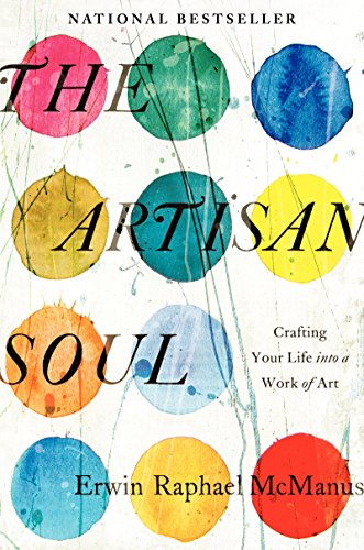 The Artisan Soul: Crafting Your Life into a Work of Art